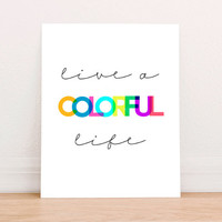 Live a Colorful Life Quote Inspirational Digital Art Print Instant Download, Motivational Art Print, Nursery Art Print, Colorful Poster