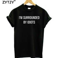 I'm surrounded by idiots Letters Print Women Tshirt Cotton Funny t Shirt For Lady Girl Top Tee Hipster Tumblr Drop Ship HH-268