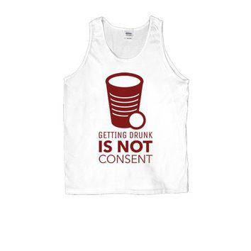 Getting Drunk Is Not Consent -- Unisex Tanktop