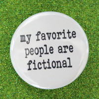 my favorite people are fictional. 1.25 inch pinback funny button.