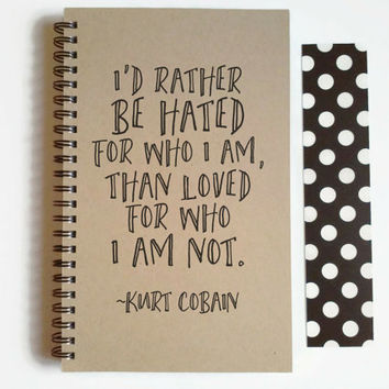 Writing journal, spiral notebook, diary, small sketchbook, kraft journal - I'd rather be hated for who I am, Kurt Cobain quote