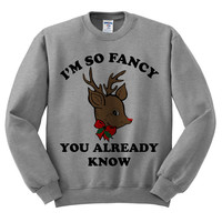 Grey Crewneck I'm So Fancy Rudolph Reindeer You Already Know Ugly Christmas Sweatshirt Sweater Jumper Pullover