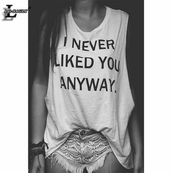 """""""I Never Liked You Anyway"""" t White Tank Tops"""