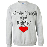 Matthew Espinosa is My Boyfriend  Youth Small -2XL SWEATSHIRT