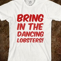 Bring in the dancing lobsters! - Finley Hill