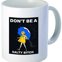 Don't Be Salty Coffee Cup Mug