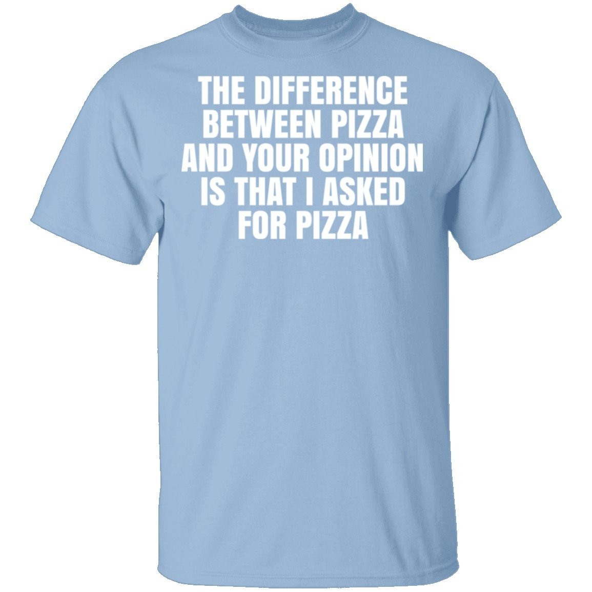Image of Difference Between Pizza And Your Opinion T-Shirt