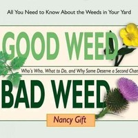 Good Weed, Bad Weed: Who's Who, What to Do, and Why Some Deserve a Second Chance (All You Need to Know About the Weeds in Your Yard)