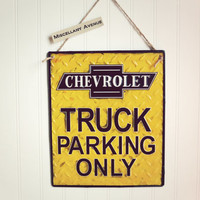 Chevy Truck Sign / Industrial Decor / Parking Sign / Truck Sign / Car Decor / Gift for Men / Garage Decor / Man Cave / Yellow Decor