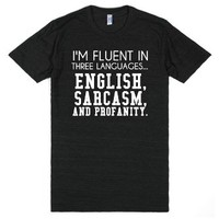 Fluent in three languages English sarcasm and profanity tee t shirt...