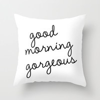 Good Morning Gorgeous Throw Pillow With Insert