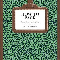 How to Pack: Travel Smart for Any Trip Hardcover – March 7, 2017