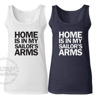 Home is in My Sailor's Arms tank top, Custom Tank Top Shirt, Military Wife, Fiance, Girlfriend, Workout