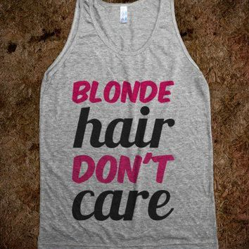 Blonde Hair Don't Care #2 - t-shirts/tanks and more