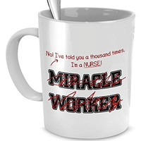 Funny Nurse Mug- I've Told You Thousand Times I'm Not A Miracle Worker -Gift For Nurse