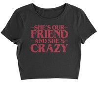 She's Our Friend And She's Crazy Cropped T-Shirt