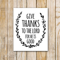Give Thanks to the Lord for He Is Good - Printable Download - 8 x 10 - Watercolor - Black and White