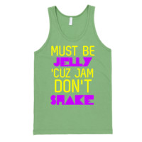 Must Be Jelly Cuz Jam Don't Shake Tank Top