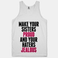 Make Your Sisters Proud And Your Haters Jealous