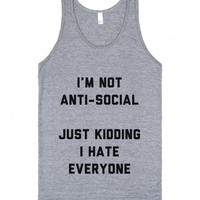 I'm Not Anti Social Just Kidding
