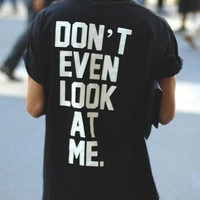 Dont even look at me UNISEX tshirts shirts shirt top women men