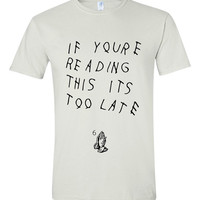 Drake-if youre reading this its too late t shirt