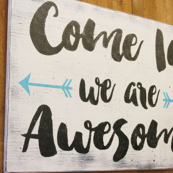 Come In We Are Awesome Wood Sign Welcome Sign Porch Sign Entry Sign Shabby Chic Rustic Sign Shabby Chic Sign Housewarming Gift Handmade