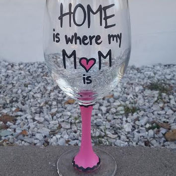 Home Is Where My Mom Is handpainted wine glass