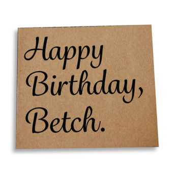 Happy Birthday Betch Square Birthday Sarcastic Funny Greeting Card (Kraft Paper)