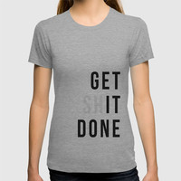 Get Sh(it) Done // Get Shit Done T-shirt by thenativestate