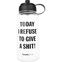 Today I Refuse To Give A Shit 40 oz BPA Free Plastic Sports Water Bottle