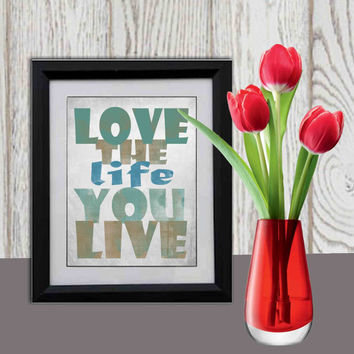 Love the life you live Print Teal brown blue gray Inspirational quote Wall art quote Motivational art Turquoise Typography INSTANT DOWNLOAD