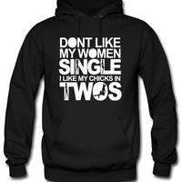 Dont Like My Women Single I Like My Chicks In Twos Hoodie