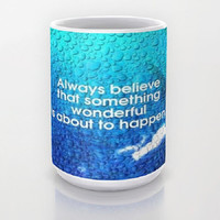 Always Believe, Blue, Water, Sky, Inspirational - Ceramic Mug, 2 Sizes Available-Kitchen, Bathroom, New Home, Dorm, Gift-Made To Order-AB#21