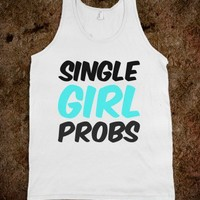 Single Girl Probs - Dani's Boutique