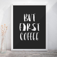 Quote Print But first coffee digital typography calligraphy hand written Printable wall art decor poster kitchen decor calligraphy print Art