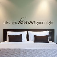 Always Kiss Me Goodnight - Always Kiss Me Goodnight Decal - Always Kiss Me Goodnight Wall Decal - Always Kiss Me Goodnight Sign - Wall Decor