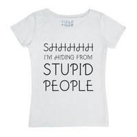 Shhhhh I'm Hiding From Stupid People-Female White T-Shirt