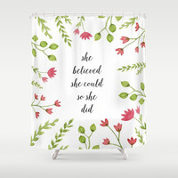 She Believed She Could So She Did Shower Curtain by Samantha Ranlet