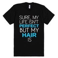 My Hair Is Perfect-Unisex Black T-Shirt