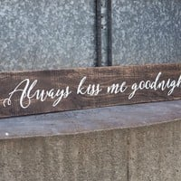 Always Kiss Me Goodnight Sign, Bedroom Decor, Wood Sign, Farmhouse Decor, Long signs, Anniversary Gift, Wedding Gifts