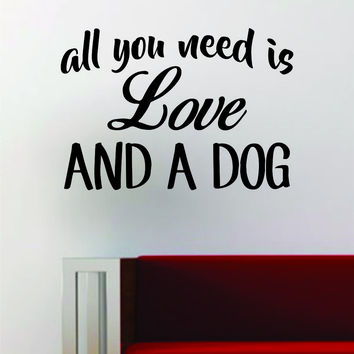 All You Need Is Love And A Dog Quote Animal Decal Sticker Vinyl Wall Room Decor Decoration Art Teen Music Beatles Funny