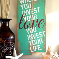 Where You Invest Your Love Quote on Reclaimed Wood Pallet Sign
