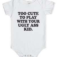 Too Cute To Play With Your Ugly Ass Kid-Unisex White Baby Onesuit 00