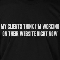 Clients Think I'm Working On Their Website Screen Printed T-Shirt Mens Ladies Womens Youth Funny Geek Computer Web Design Blog Internet