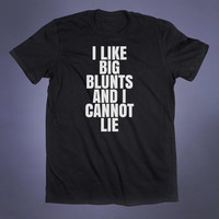 I Like Big Blunts And I Cannot Lie Slogan Tee Funny Weed Stoner Marijuana Cannabis Pot Smoker Tumblr T-shirt