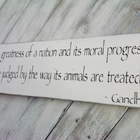 "Gandhi quote sign ""The greatness of a nation and its moral progress..."" - all proceeds benefit local nonprofit animal outreach program"