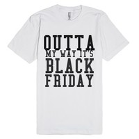 Outta My Way It's Black Friday-Unisex White T-Shirt