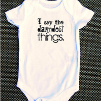 I say the darndest things. baby kids Onesuit