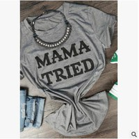 MAMA TRIED O-Neck Short Sleeve T-Shirt Hight Quality Cotton Tees Hipster Girl Shirt Tumblr Funny t shirts Tops Plus Size